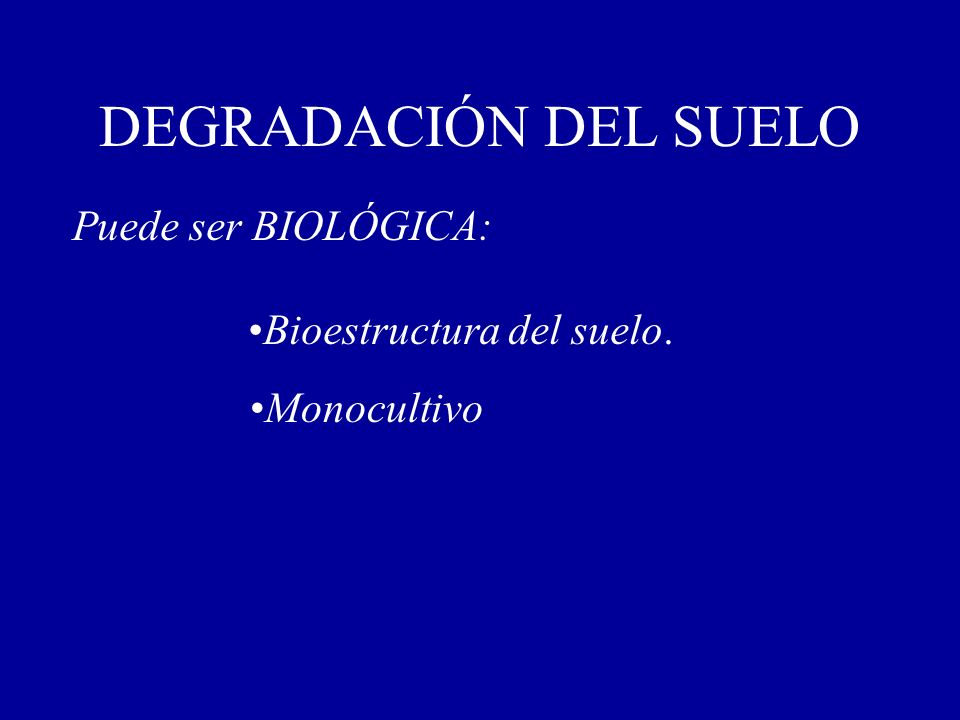 DEGRADACIÓN DEL SUELO Puede ser BIOLÓGICA: Bioestructura del suelo.