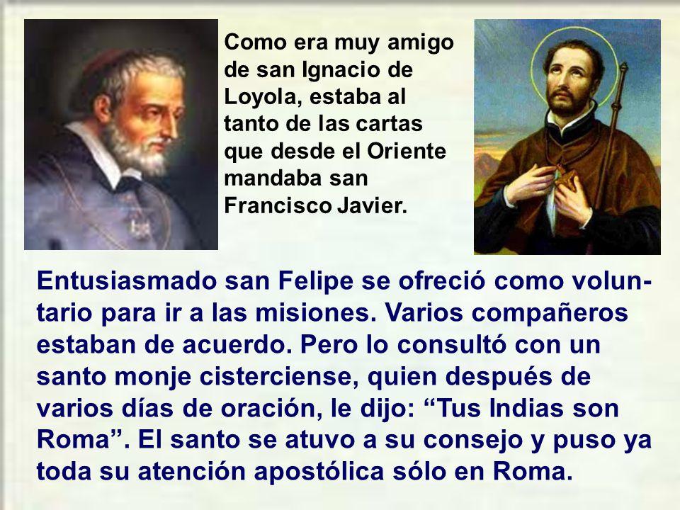 Como era muy amigo de san Ignacio de Loyola, estaba al tanto de las cartas que desde el Oriente mandaba san Francisco Javier.