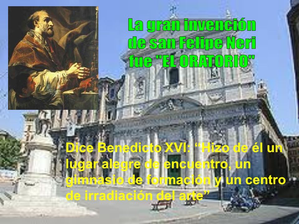 La gran invención de san Felipe Neri fue EL ORATORIO