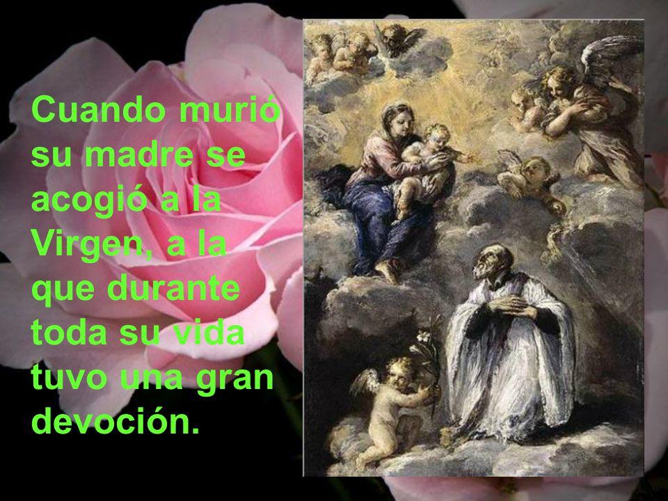 Cuando murió su madre se acogió a la Virgen, a la que durante toda su vida tuvo una gran devoción.