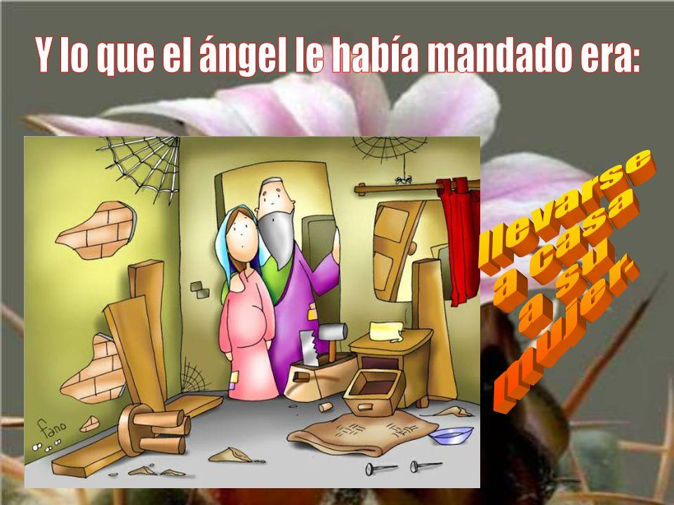 Y lo que el ángel le había mandado era: