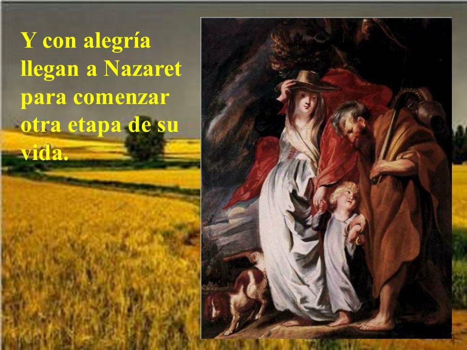 Y con alegría llegan a Nazaret para comenzar otra etapa de su vida.
