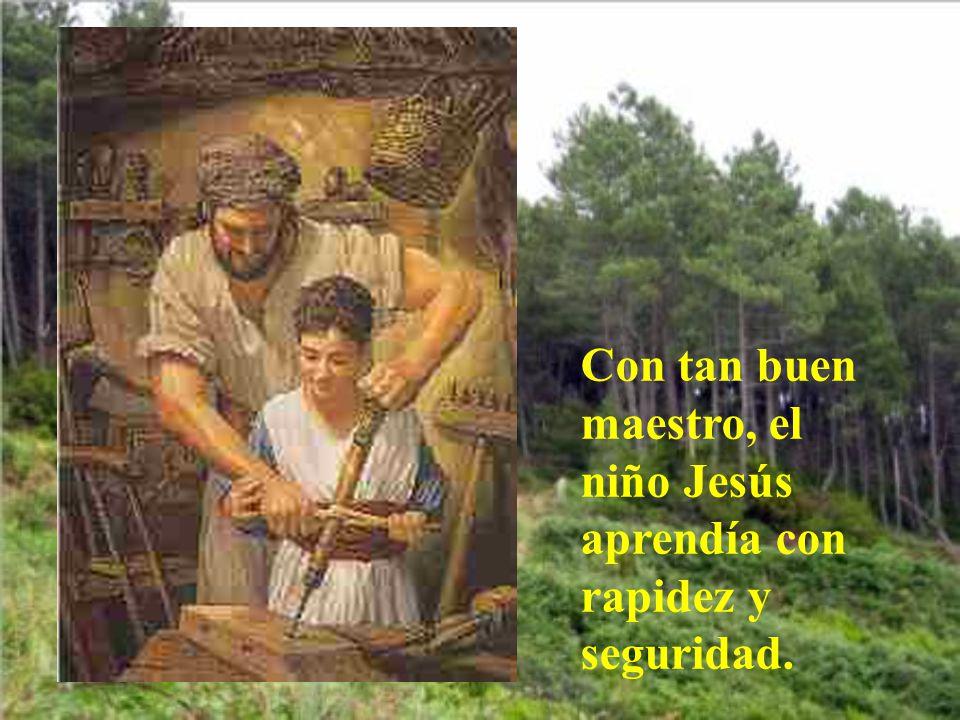 Con tan buen maestro, el niño Jesús aprendía con rapidez y seguridad.