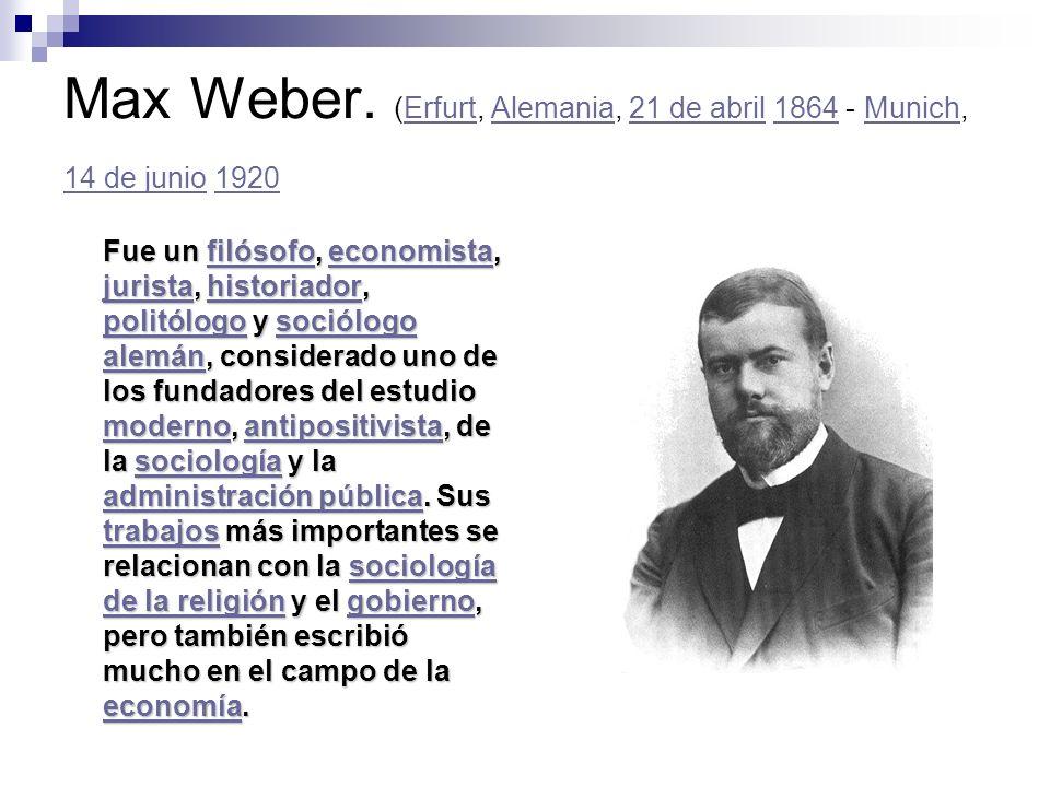 Max Weber. (Erfurt, Alemania, 21 de abril 1864 - Munich, 14 de junio 1920