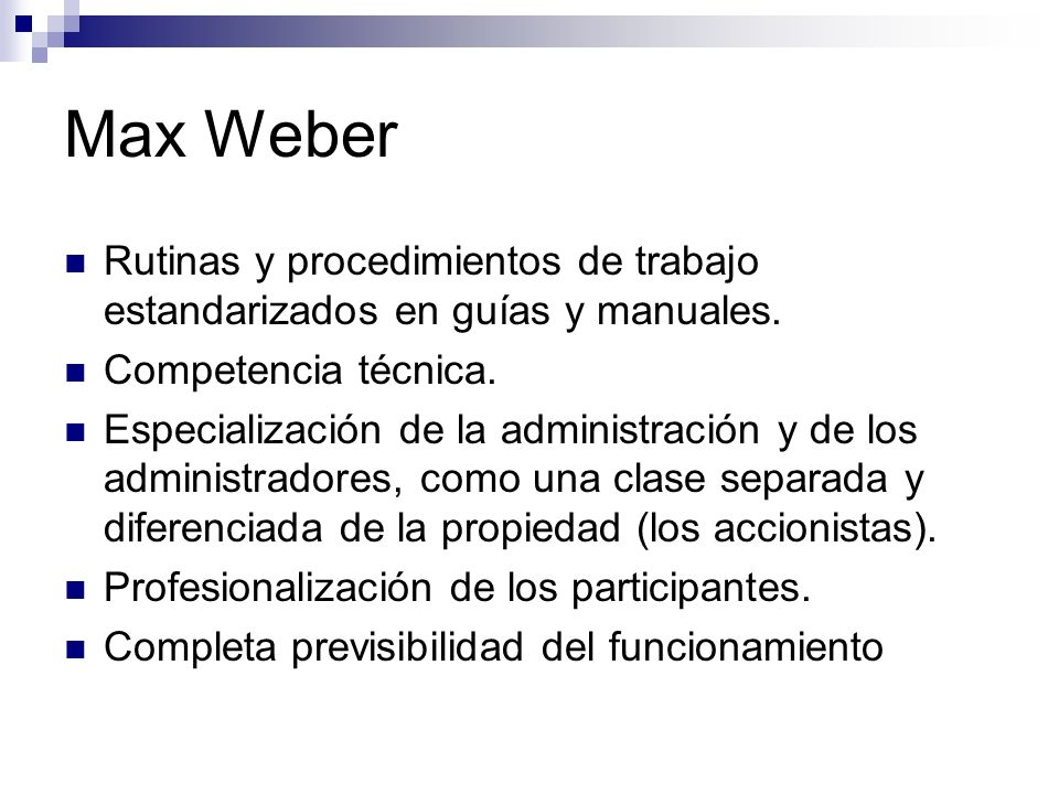 Max Weber Rutinas y procedimientos de trabajo estandarizados en guías y manuales. Competencia técnica.