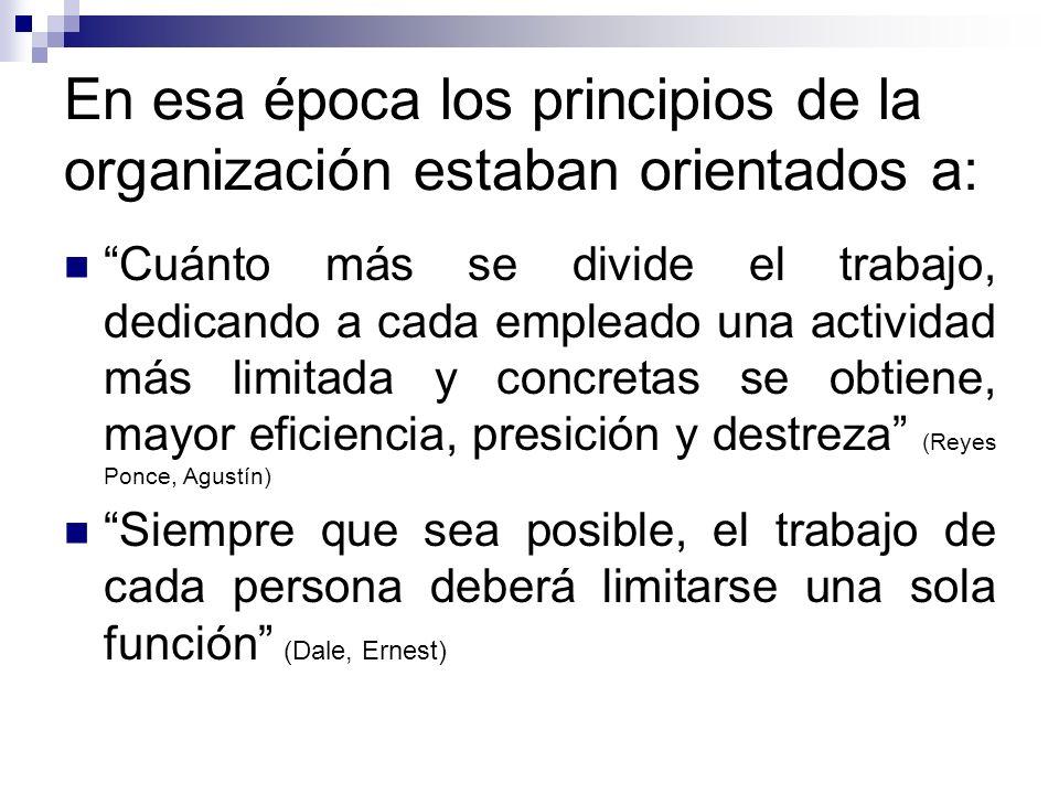 En esa época los principios de la organización estaban orientados a: