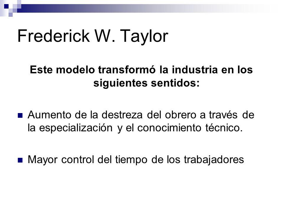 Este modelo transformó la industria en los siguientes sentidos: