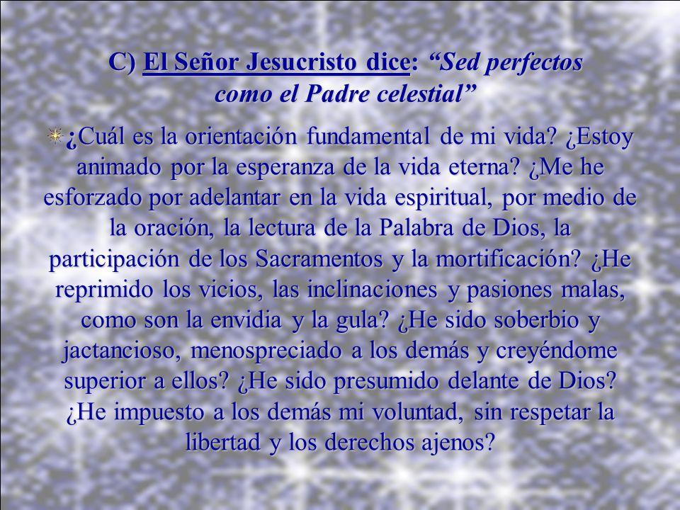 C) El Señor Jesucristo dice: Sed perfectos como el Padre celestial
