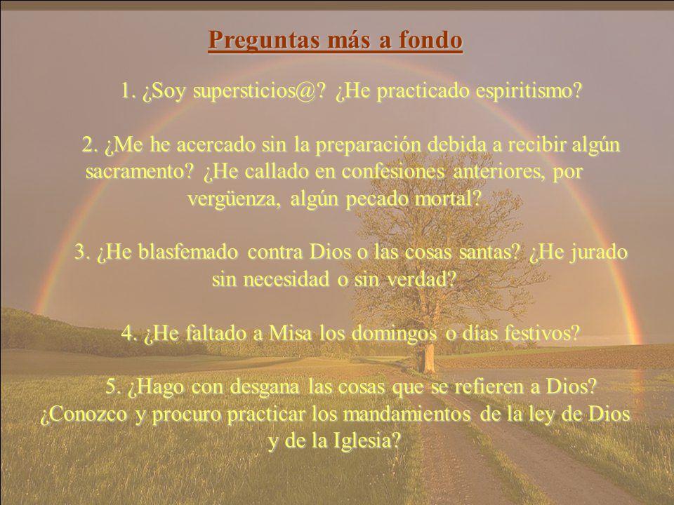Preguntas más a fondo 1. ¿Soy supersticios@ ¿He practicado espiritismo