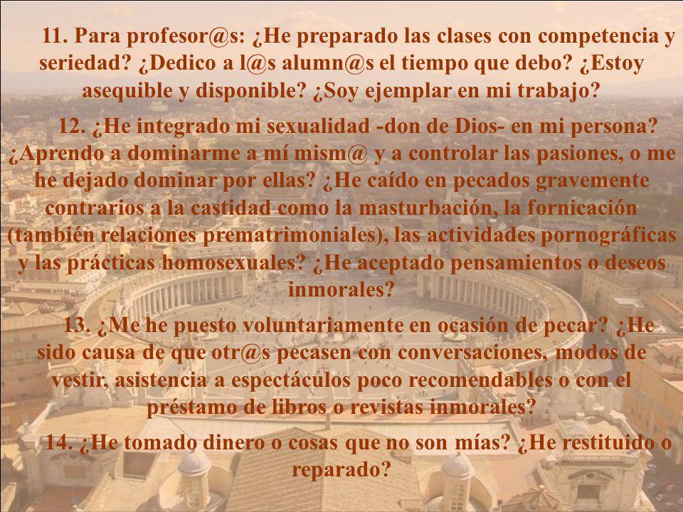 11. Para profesor@s: ¿He preparado las clases con competencia y seriedad ¿Dedico a l@s alumn@s el tiempo que debo ¿Estoy asequible y disponible ¿Soy ejemplar en mi trabajo
