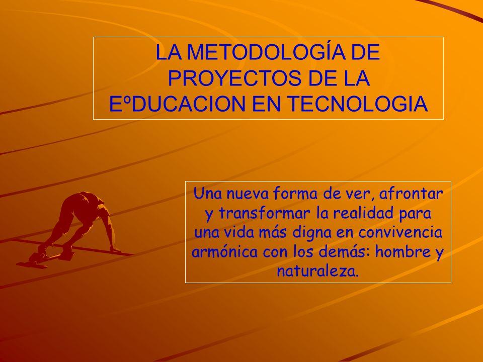 LA METODOLOGÍA DE PROYECTOS DE LA EºDUCACION EN TECNOLOGIA