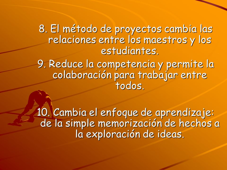 8. El método de proyectos cambia las relaciones entre los maestros y los estudiantes.