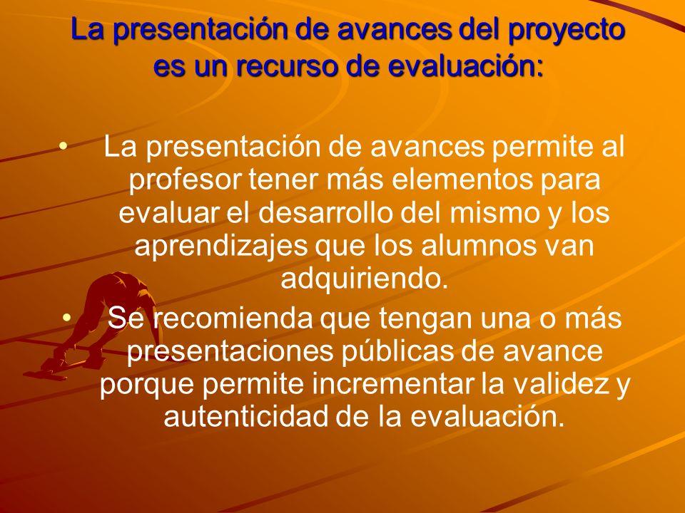 La presentación de avances del proyecto es un recurso de evaluación: