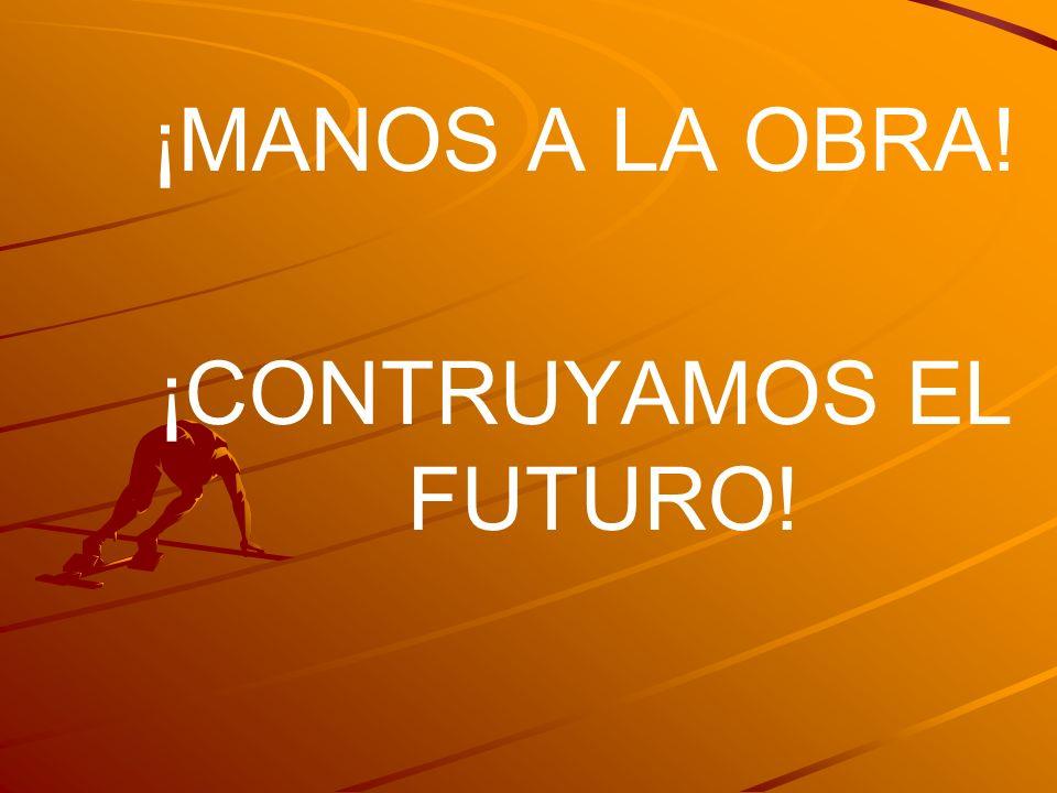 ¡CONTRUYAMOS EL FUTURO!