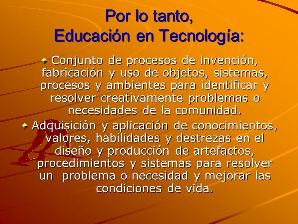 Por lo tanto, Educación en Tecnología: