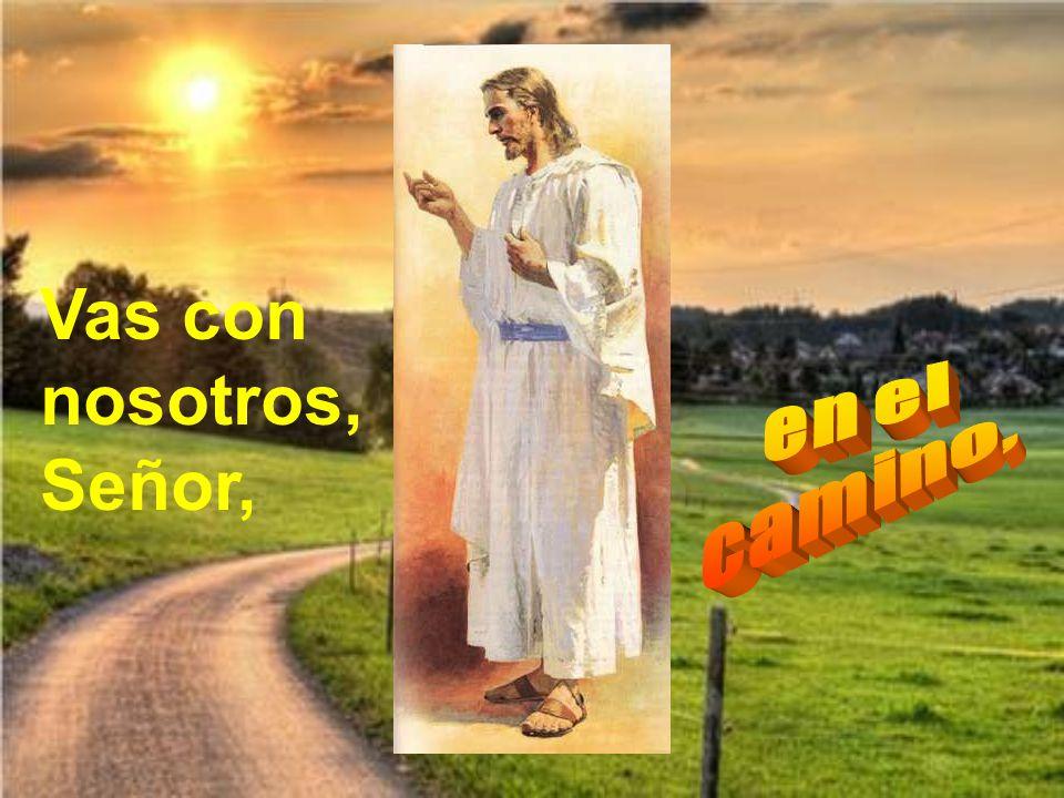 Vas con nosotros, Señor, en el camino,