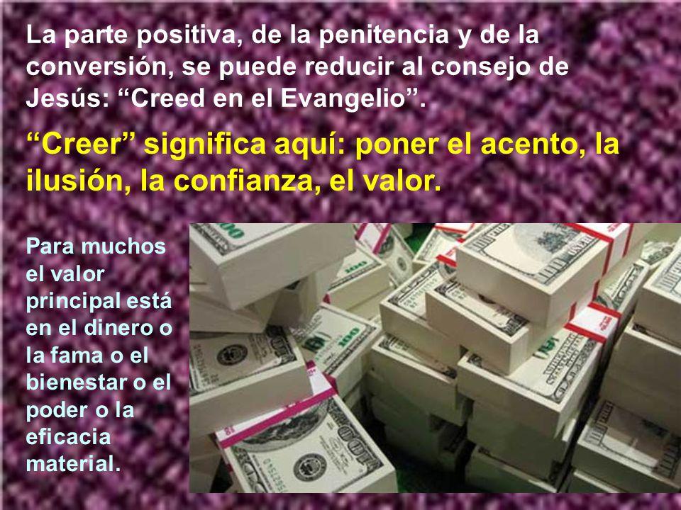 La parte positiva, de la penitencia y de la conversión, se puede reducir al consejo de Jesús: Creed en el Evangelio .