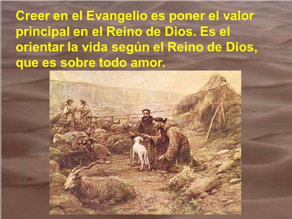 Creer en el Evangelio es poner el valor principal en el Reino de Dios