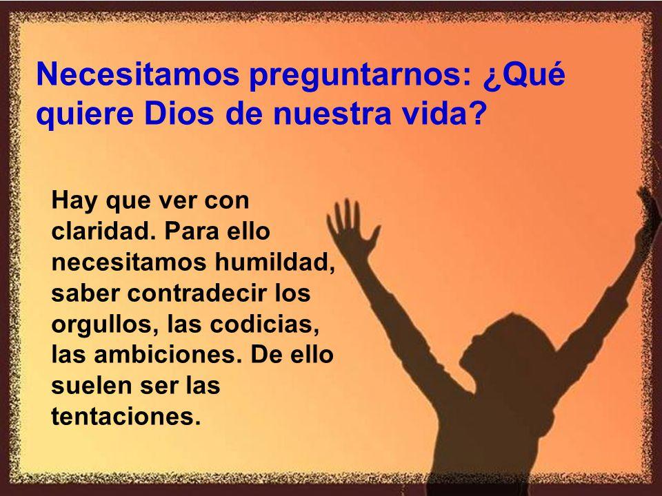 Necesitamos preguntarnos: ¿Qué quiere Dios de nuestra vida