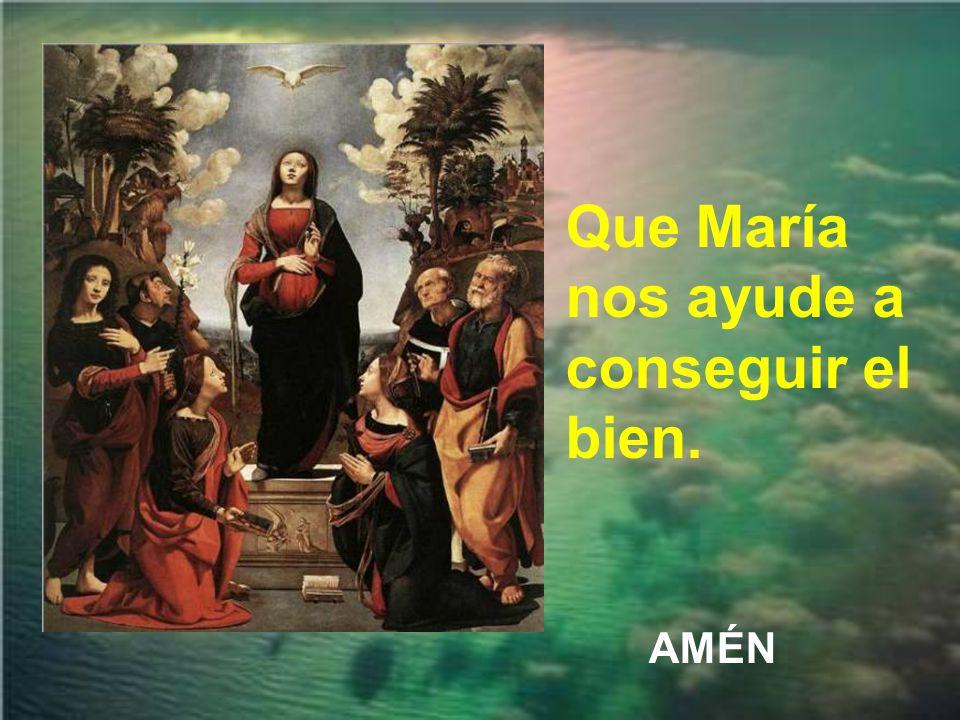 Que María nos ayude a conseguir el bien.