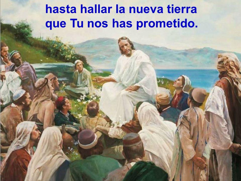 hasta hallar la nueva tierra que Tu nos has prometido.
