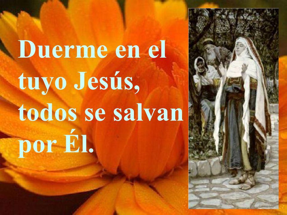 Duerme en el tuyo Jesús, todos se salvan por Él.