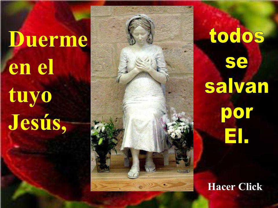 Duerme en el tuyo Jesús, todos se salvan por El. Hacer Click