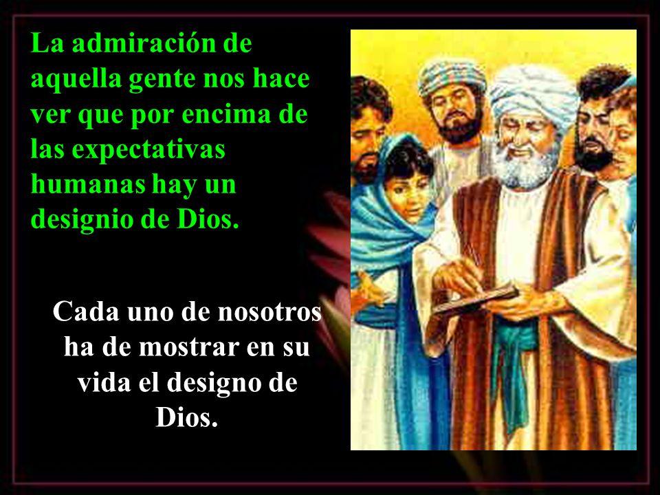 Cada uno de nosotros ha de mostrar en su vida el designo de Dios.