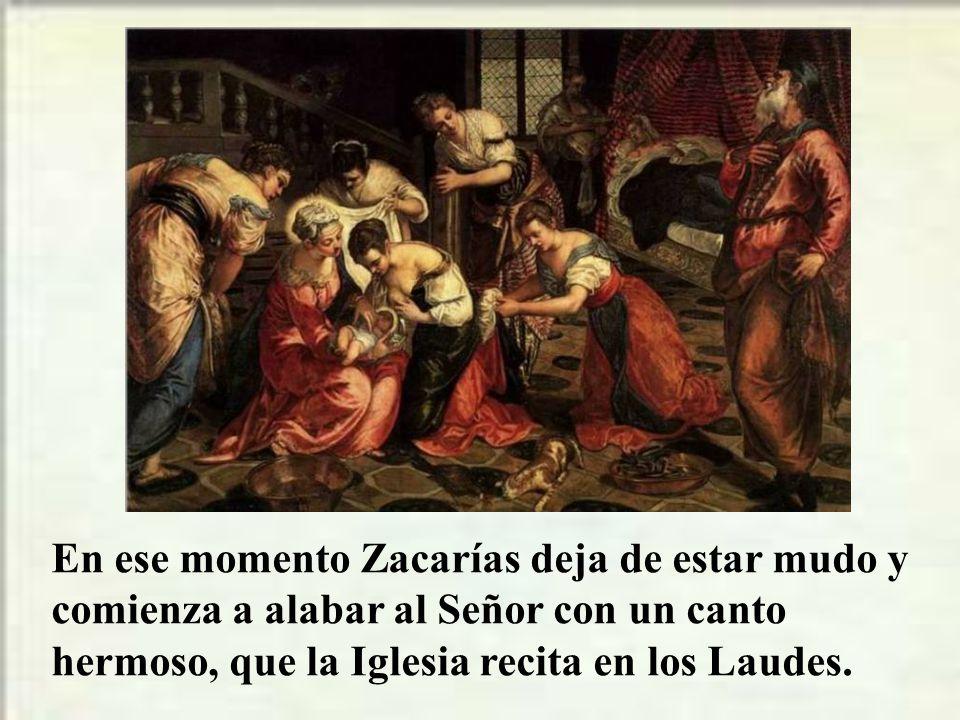 En ese momento Zacarías deja de estar mudo y comienza a alabar al Señor con un canto hermoso, que la Iglesia recita en los Laudes.