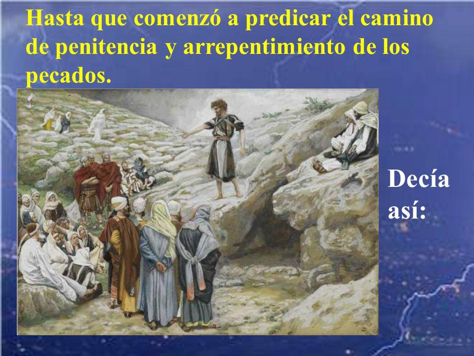 Hasta que comenzó a predicar el camino de penitencia y arrepentimiento de los pecados.