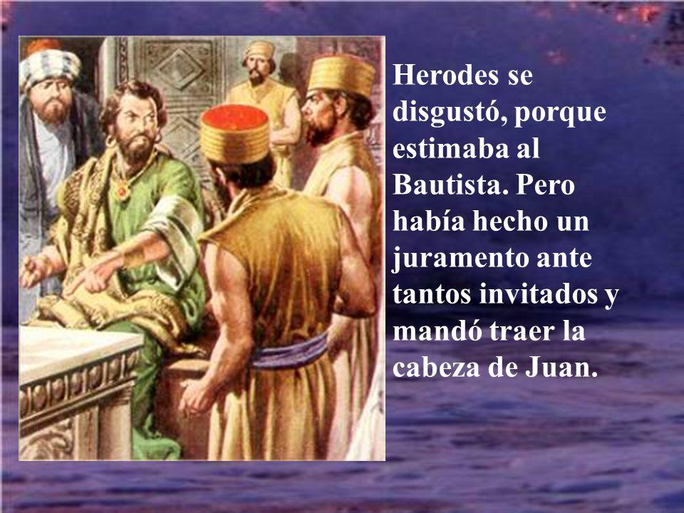 Herodes se disgustó, porque estimaba al Bautista