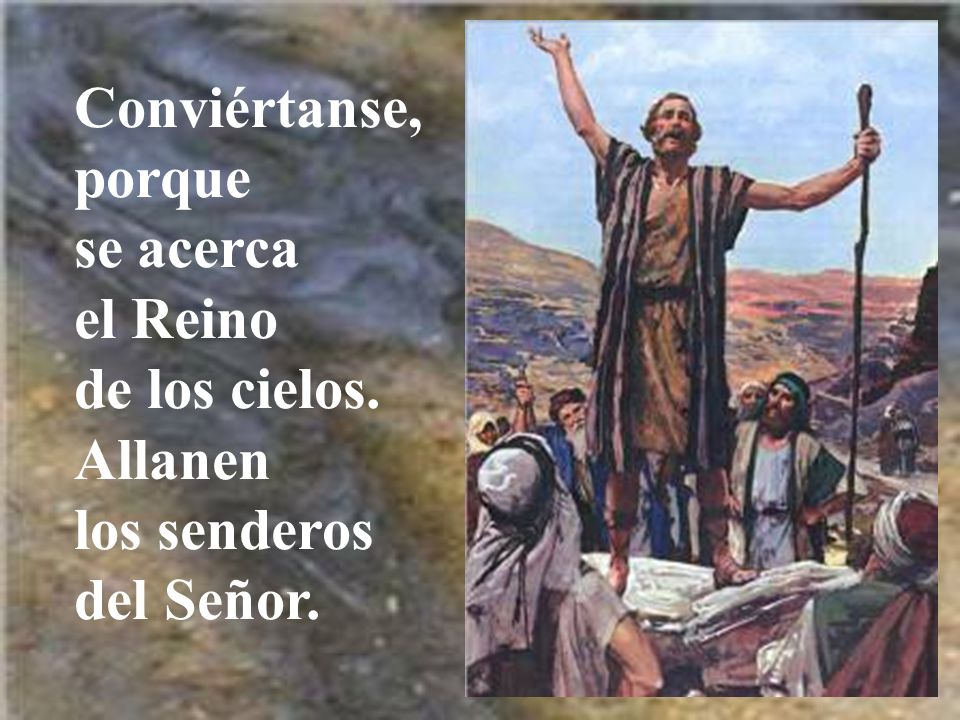 Conviértanse, porque se acerca el Reino de los cielos