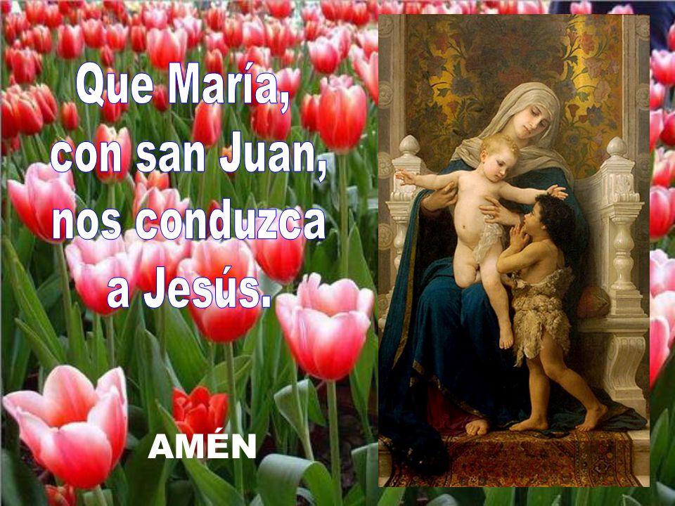 Que María, con san Juan, nos conduzca a Jesús. AMÉN