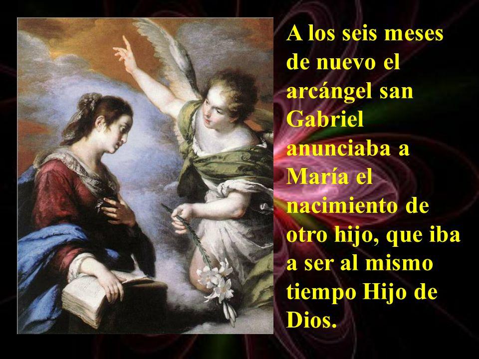 A los seis meses de nuevo el arcángel san Gabriel anunciaba a María el nacimiento de otro hijo, que iba a ser al mismo tiempo Hijo de Dios.
