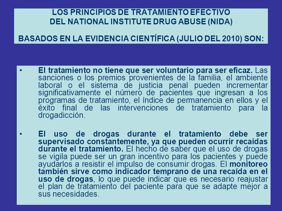 LOS PRINCIPIOS DE TRATAMIENTO EFECTIVO DEL NATIONAL INSTITUTE DRUG ABUSE (NIDA) BASADOS EN LA EVIDENCIA CIENTÍFICA (JULIO DEL 2010) SON: