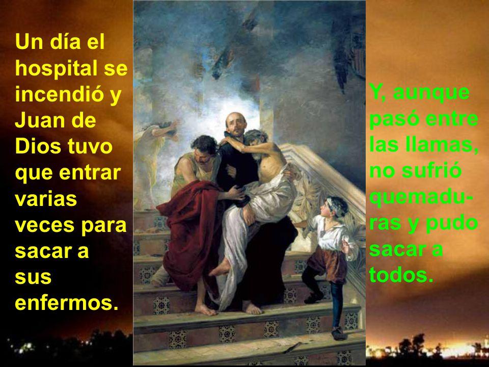 Un día el hospital se incendió y Juan de Dios tuvo que entrar varias veces para sacar a sus enfermos.