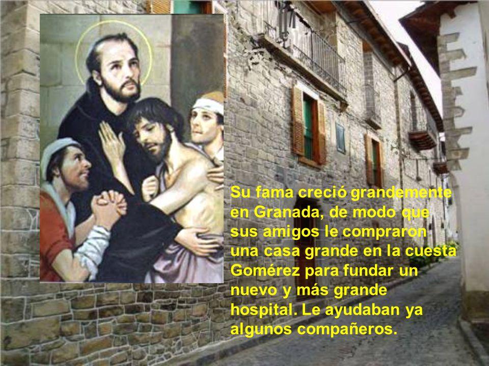 Su fama creció grandemente en Granada, de modo que sus amigos le compraron una casa grande en la cuesta Gomérez para fundar un nuevo y más grande hospital.
