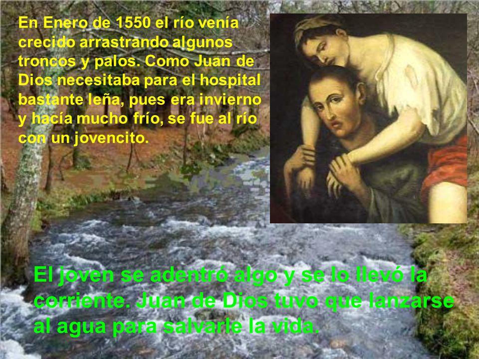 En Enero de 1550 el río venía crecido arrastrando algunos troncos y palos. Como Juan de Dios necesitaba para el hospital bastante leña, pues era invierno y hacía mucho frío, se fue al río con un jovencito.
