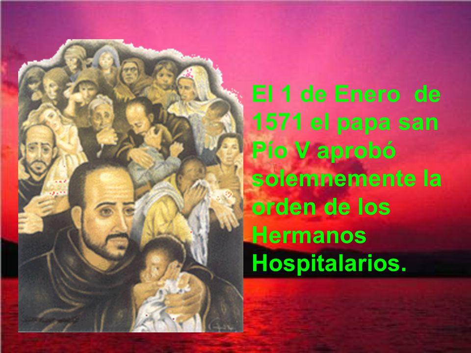 El 1 de Enero de 1571 el papa san Pío V aprobó solemnemente la orden de los Hermanos Hospitalarios.