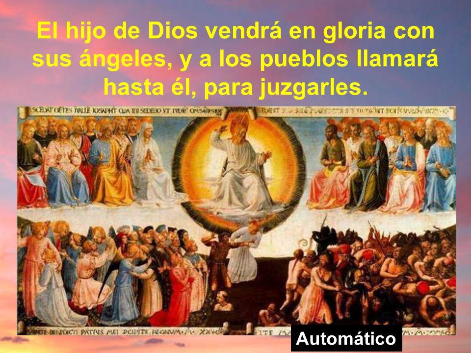 El hijo de Dios vendrá en gloria con sus ángeles, y a los pueblos llamará hasta él, para juzgarles.