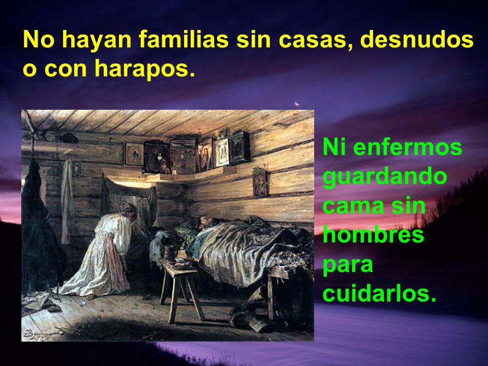 No hayan familias sin casas, desnudos o con harapos.