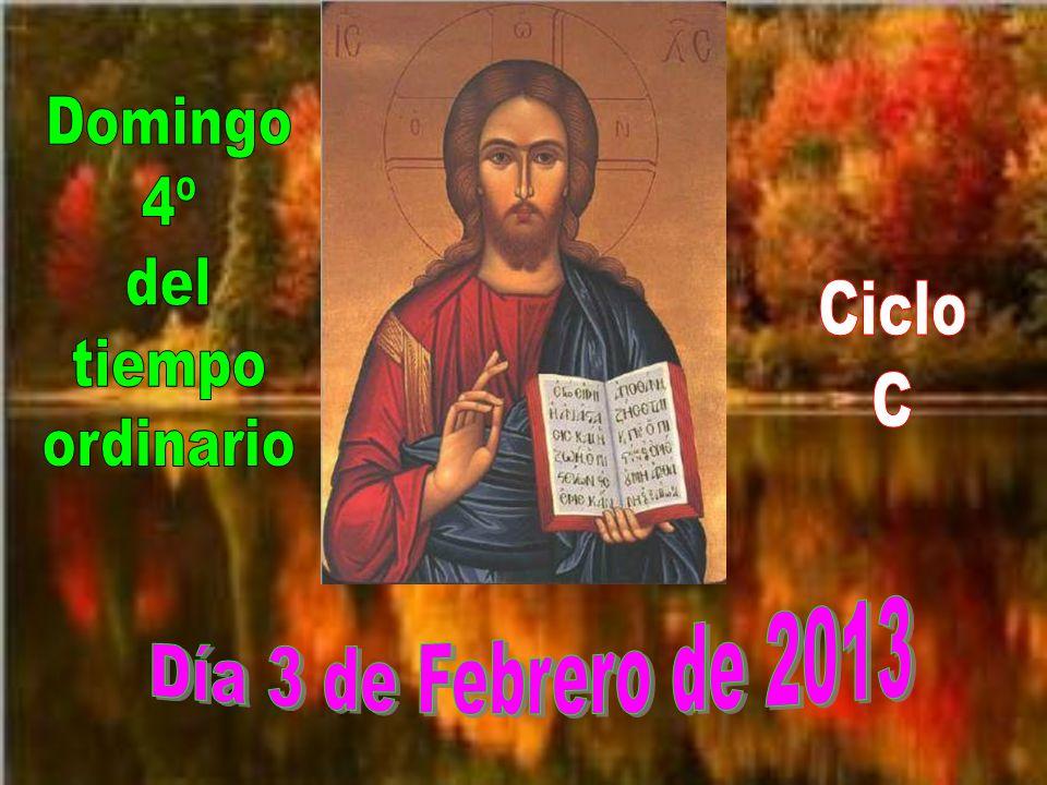 Domingo 4º del tiempo ordinario Ciclo C Día 3 de Febrero de 2013