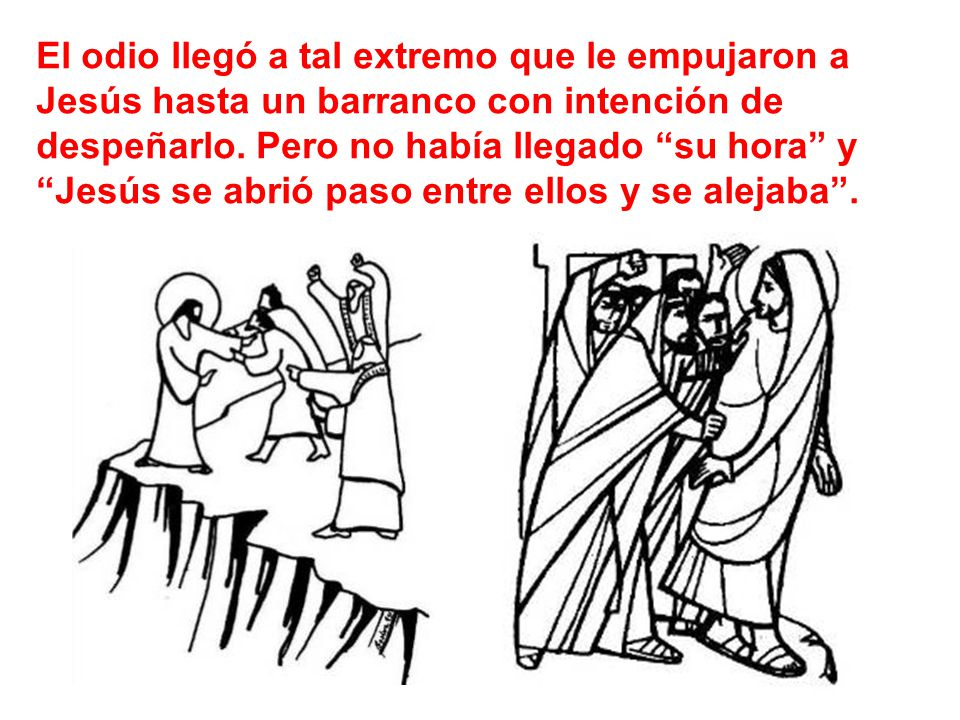 El odio llegó a tal extremo que le empujaron a Jesús hasta un barranco con intención de despeñarlo.