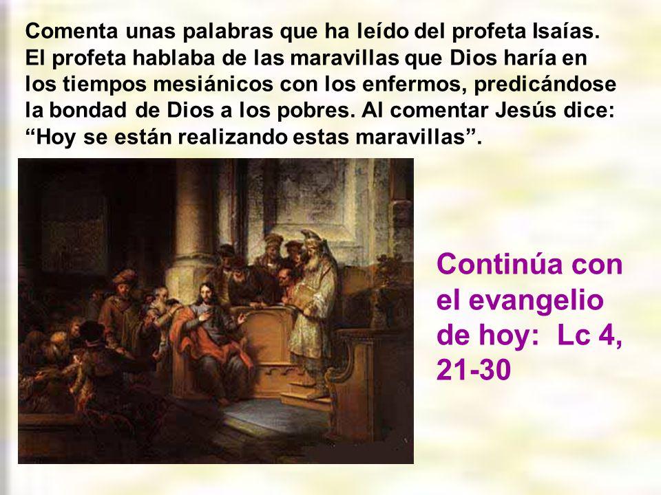 Continúa con el evangelio de hoy: Lc 4, 21-30