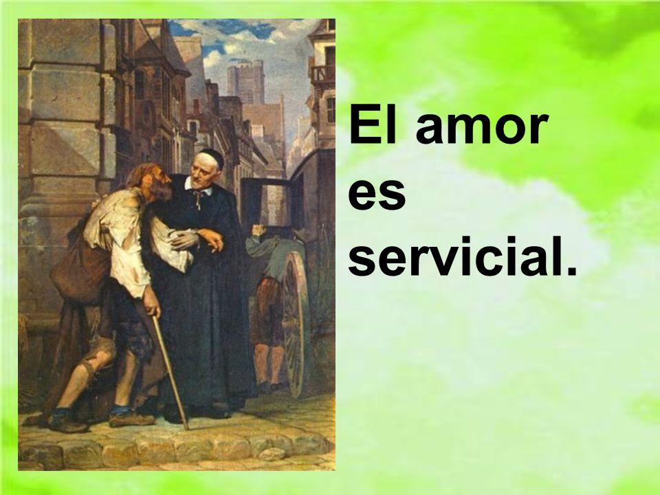 El amor es servicial.