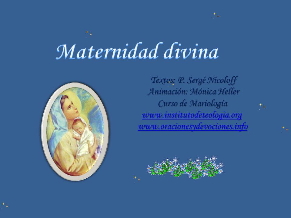 Maternidad divina Textos: P. Sergé Nicoloff Animación: Mónica Heller