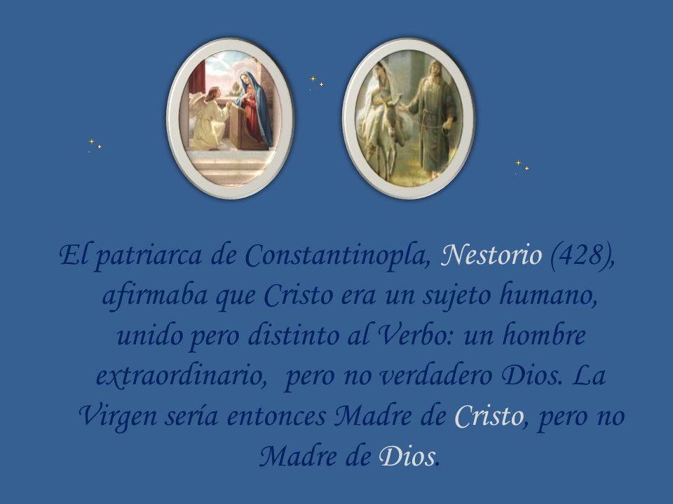 El patriarca de Constantinopla, Nestorio (428), afirmaba que Cristo era un sujeto humano, unido pero distinto al Verbo: un hombre extraordinario, pero no verdadero Dios.