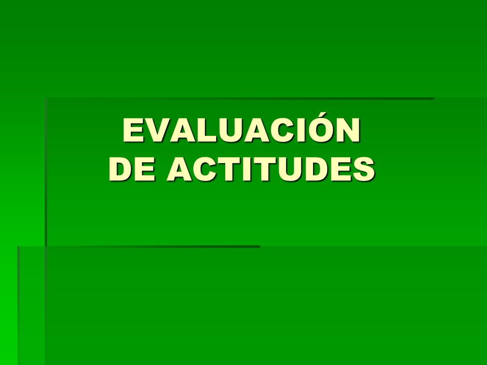 EVALUACIÓN DE ACTITUDES