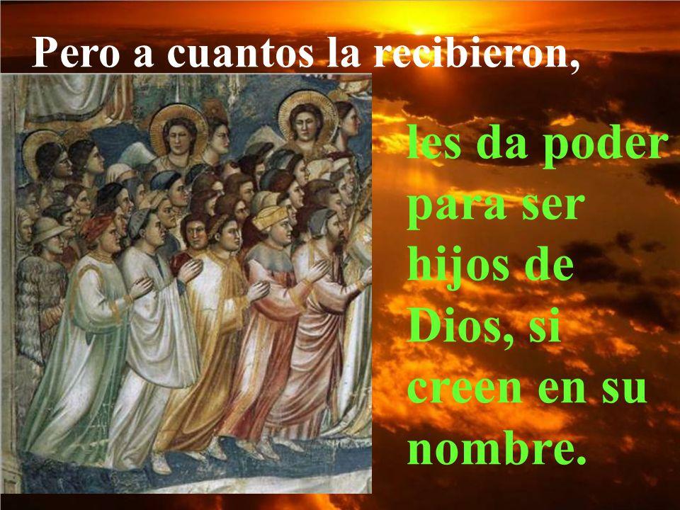 les da poder para ser hijos de Dios, si creen en su nombre.