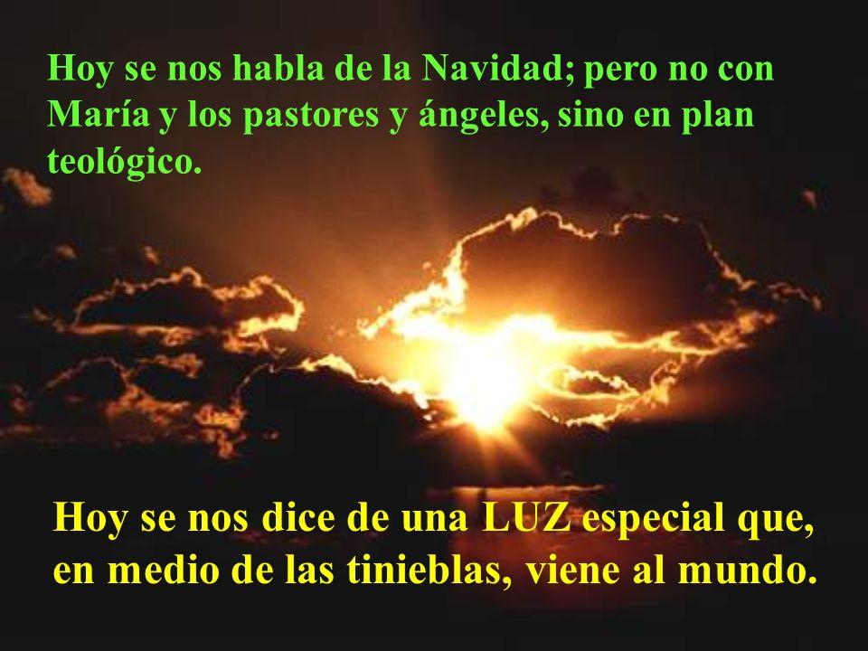 Hoy se nos habla de la Navidad; pero no con María y los pastores y ángeles, sino en plan teológico.